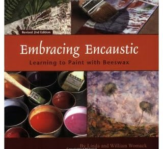 Embracing Encaustic Learning to Paint with Beeswax